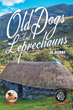 """JK Dunne's New Book """"Old Dogs and Leprechauns"""" is a Delightfully Charming and Funny Adventure with a Magical Twist"""