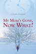 "Christine Kotlowski's New Book ""My Mom's Gone, Now What?"" is a Deeply Moving and Inspirational Personal Narrative"