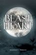 """Jonathan Simmons's New Book """"Beast Heart"""" is a Creatively Crafted and Vividly Illustrated Journey into a World of Fantasy and Fiction"""