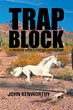 """John Robert Kenworthy's New Book """"Trap Block: A Memoir with a Poetry Addendum"""" is a Philosophical, In-Depth Work that Delves into the Meaning of Life and the Human Psyche"""