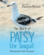 """Patricia Richel's New Book """"The Story of Patsy the Seagull"""" Is a Creatively Crafted and Vividly Illustrated Journey into the Imagination"""