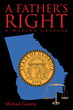 """Michael Gearrin's new book """"A Father's Right: A Modern Crusade"""" is a powerful and very real look at what happens when the justice system horribly fails a father in need."""