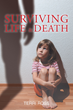 """Terri Ross's New Book """"Surviving Life & Death"""" is a Breathtaking Story of Breaking from Unbelievable Torture at the Very Hands of those who are Meant to Protect."""
