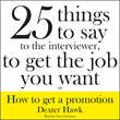 "Blackstone Audio to Release the New Expanded Edition of Dexter Hawk's ""25 Things to Say to the Interviewer, to Get the Job You Want"" and ""How to Get a Promotion"""