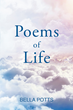 """Bella Potts's New Book """"Poems of Life"""" is a Fervent Expression of Heartfelt Thought and Feeling"""
