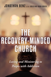 New Book The Recovery-Minded Church Provides Addiction Recovery Toolkit for Church Leaders