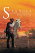 "Edward Vine's new book ""Stranger"" is a brilliant work of fiction, filled with suspense and deep emotion"