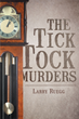 "Larry Ruegg's New Book ""The Tick Tock Murders"" is a Suspenseful Page-turner that Delves into the Psyche and Mystery of Fear and Murder"