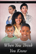 """Ms. Amy's New Book """"When You Think You Know"""" is a Heartfelt and Poignant Look at a Group of 20 Year Old Best Friends who are in very Different Places in their Lives"""