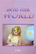 Author J. Ko Releases 'Into Her World'