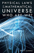 'Physical Laws of the Mathematical Universe: Who Are We?' Provides Answers to True Nature of Universe