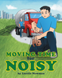 """Lucille Newman's New Book """"Moving Time For Noisy"""" is a Creatively Crafted and Vividly Illustrated Journey into the Imagination"""