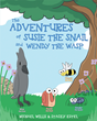 "Michael Willis and Stacey Estel's New Book ""The Adventures of Susie The Snail and Wendy The Wasp"" is a Creatively Crafted and Illustrated Journey into the Imagination"