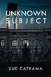 """Sue Catrama's new book """"Unknown Subject"""" is a shocking story about how far one mother will go to feel she is keeping her son safe."""
