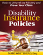 National Disability Lawyer Marc Whitehead Publishes Book- Disability Insurance Policies:How to Unravel the Mystery and Prove Your Claim and Provides it for Free.