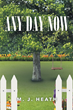"""M.J. Heath's New Book """"Any Day Now"""" is a Suspenseful, Page-Turner That Delves into the Psyche and Fear of Crime and Abuse"""