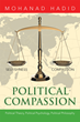 """Mohanad Hadid's Book """"Political Compassion"""" is a Profound, Insightful Work About the Conflict Between Freedom of the Individual and the Values of the Political Structure"""