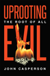 "John Casperson's New Book ""Uprooting the Root of All Evil"" is a Powerful Work of Cultural Criticism"