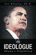 """Joe Khoury, Ph.D.'s New Book """"The Ideologue: Obama's Presidency"""" is About the Transformation of the U.S. Under the Obama Policies, and the Ideological Premises Thereof"""