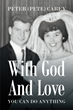 "Peter Carey's New Book ""With God and Love You Can Do Anything"" is an Inspirational Story of Faith and Perseverance"