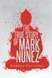 "Romelia Ontiveroz's New Book ""The True Story of Mark Nunez"" Is the Compelling Story of Murder and False Accusations"
