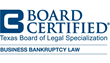 Board Certified in Business Bankruptcy Law by the Texas Board of Legal Specialization