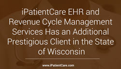 iPatientCare EHR and Revenue Cycle Management Services Has an Additional Prestigious Client in the State of Wisconsin