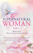 New Xulon Book: The Highly Anticipated Part 2 In The Supernatural Woman Series