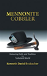 Kenneth David Brubacher Releases Latest Book 'Mennonite Cobbler'