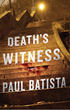 DEATH'S WITNESS by Paul Batista is released in trade paper