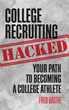 College Recruiting Hacked: Your Path To Becoming A College Athlete now available on Amazon
