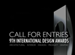Call for Entries to the 9th International Design Awards Competition: Architectural, Interior, Fashion, Graphic and Product Design Awards