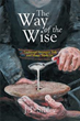 Author J. T. Sibley releases new book 'The Way of the Wise'