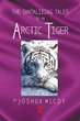 "Joshua ""Arctic"" McCoy's New Book ""The Tantalizing Tales of an Arctic Tiger"" is a Provocative and Spicy Collection of Tales and Poems."