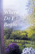 "Blake Milella Caputi's New Book ""Where Do I Begin"" is a Telling and Encouraging Window Into the Life of the Author"