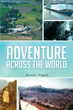 "Stevie Vogel's New Book ""Adventure Across The World"" is a Nail-Biting, Thrilling Work of Fiction"