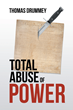 "Thomas Drummey's New Book ""Total Abuse of Power"" is a Breathtaking Journey into Mayhem and Enigma of the Media, Politics, Law and Government"