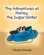 "Christie Drawdy's New Book ""The Adventures of Harley the Sugar Glider"" is a Creatively Crafted and Vividly Illustrated Journey into the Imagination"