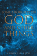 "Jerome Gleich's New Book ""Some Thoughts on God and Other Things"" is an Eye-opening Book that Allows the Reader to Question and Wonder"