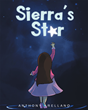 "Anthony Arellano's New Book ""Sierra's Star"" is a Creatively Crafted and Vividly Illustrated Journey into the Imagination"