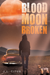 "J.L. Titus's New Book ""Blood Moon Broken"" is a Suspenseful, Page-turner that Delves into the Psyche and Mystery of Fear and Murder"
