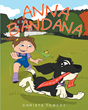 "Christa Towery's New Book ""Anna Bandana"" is a Creatively Crafted and Vividly Illustrated Journey into the Imagination"