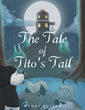 "Wendy Butler's New Book ""The Tale of Tito's Tail"" is a Riveting and Inspiring Piece of Fiction that Teaches the Importance of Responsibility."