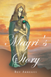 "Beverly Arregui's New Book ""Mayri's Story"" is an In-depth Work that Delves into the Wondrous Story of Mayri of Magdala."