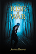 "Jessica Beaver's New Book ""The Rise of War"" is a Vibrant and Exciting Fantasy Novel"