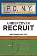 "Raymond M Hickey's New Book ""Undercover Recruit"" is a Thrilling Work of Realistic Fiction"