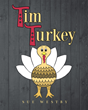 "Sue Westby's New Book ""Tim Turkey"" is a Creatively Crafted and Vividly Illustrated Journey into the World of Learning"
