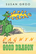 "Susan Groo's New Book ""Dagwyn the Very Good Dragon"" is an Inspiring and Uplifting Children's Tale"