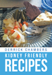 "Derrick Chambers's New Book ""Kidney Friendly Recipes"" is a Wonderful and Delicious Collection of Recipes That Cover All Diet Needs for Any Individual on Dialysis"
