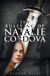 "Kennon A. Keith's New Book ""The Bullying of Natalie Cordova"" is a Breathtaking, Emotional Thriller that Delves into the Mayhem, Fear and Redemption of Abuse."